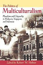The politics of multiculturalism : pluralism and citizenship in Malaysia, Singapore, and Indonesia