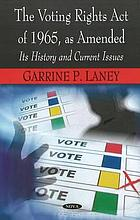 The Voting Rights Act of 1965, as amended : its history and current issues