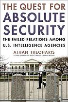 The quest for absolute security : the failed relations among U.S. intelligence agencies