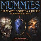 Mummies : the newest, coolest & creepiest from around the world