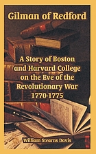 Gilman of Redford; a story of Boston & Harvard College on the eve of the revolutionary war, 1770-1775