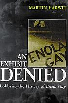 An exhibit denied : lobbying the history of Enola Gay