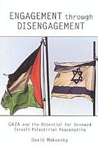 Engagement through disengagement : Gaza and the potential for renewed Israeli-Palestinian peacemaking
