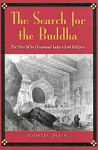 The search for the Buddha : the men who discovered India's lost religion
