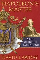 Napoleon's master : a life of Prince Talleyrand