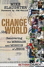 Change the world : recovering the message and mission of Jesus