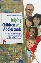 Helping children and adolescents : evidence-based strategies from developmental and social psychology