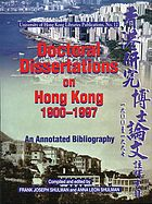 Doctoral dissertations on Hong Kong, 1900-1997 : an annotated bibliography with an appendix of dissertations completed in 1998 and 1999 = [Xianggang yan jiu bo shi lun wen zhu shi shu mu : 1900 zhi 1997]