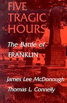 Five tragic hours : the Battle of Franklin