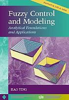 Fuzzy control and modeling : analytical foundations and applications