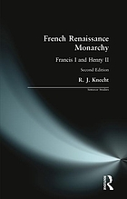 French Renaissance monarchy : Francis I and Henry II