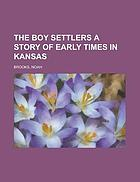 The boy settlers : a story of early times in Kansas