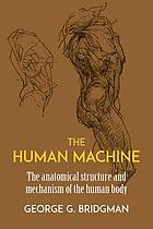 The human machine; the anatomical structure & mechanism of the human body