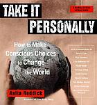 Take it personally : how to make conscious choices to change the world