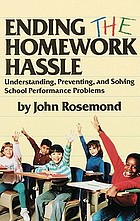 Ending the homework hassle : understanding, preventing, and solving school performance problems