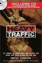 Heavy traffic : 30 years of headlines and major ops from the case files of the DEA