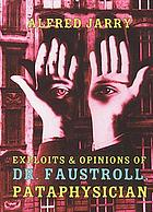 Exploits & opinions of Doctor Faustroll, pataphysician : a neo-scientific novel
