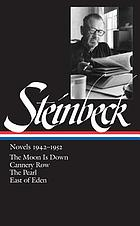 Novels, 1942-1952 : the moon is down ; Cannery Row ; The pearl ; East of Eden