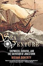 Sea venture : shipwreck, survival, and the salvation of Jamestown