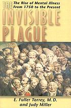 The invisible plague : the rise of mental illness from 1750 to the present