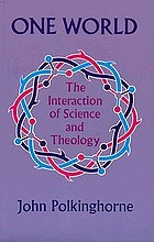 One world : the interaction of science and theology
