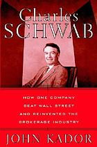 Charles Schwab : how one company beat Wall Street and reinvented the brokerage industry