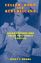 Yellow dogs and Republicans : Allan Shivers and Texas two-party politics