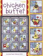 Chicken buffet : a smorgasbord of 12 quilt blocks and recipes