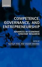 Competence, governance, and entrepreneurship : advances in economic strategy research
