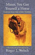 Mister, you got yourself a horse : tales of old-time horse trading