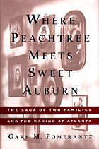 Where Peachtree meets Sweet Auburn : the saga of two families and the making of Atlanta