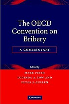 The OECD convention on bribery : a commentaryThe OECD convention on bribery : a commentary : a commentary on the Convention on Combating Bribery of Foreign Public Officials in International Bussiness Transactions of 21 November 1997