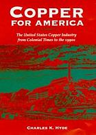 Copper for America : the United States copper industry from colonial times to the 1990s
