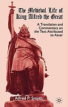 The medieval life of King Alfred the Great : a translation and commentary on the text attributed to Asser