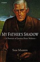 My father's shadow : a portrait of Justice Peter Mahon