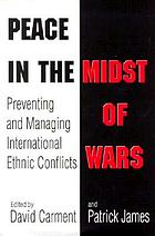 Peace in the midst of wars : preventing and managing international ethnic conflicts