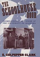 The schoolhouse door : segregation's last stand at the University of Alabama