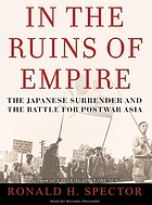 In the ruins of empire : [the Japanese surrender and the battle for postwar Asia]