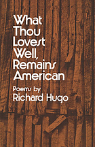 What thou lovest well, remains American : [poems]