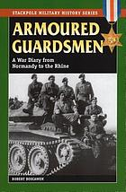 Armoured guardsmen : a war diary from Normandy to the Rhine