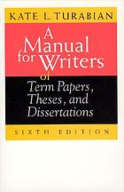 A manual for writers of term papers, theses, and dissertationsA manual for writers of term papers, theses, and dissertations, 6th ed
