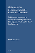 Philosophische Gotteserkenntnis bei Suárez und Descartes : im Zusammenhang mit der niederländischen reformierten Theologie und Philosophie des 17. Jahrhunderts