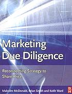 Marketing due diligence : reconnecting strategy to share price