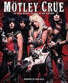 Motley Crue : a visual history, 1983-2005