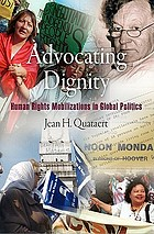 Advocating dignity : human rights mobilizations in global politics