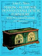 Making authentic Pennsylvania Dutch furniture : with measured drawings of museum classics