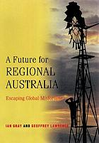 A future for regional Australia : escaping global misfortune