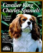 Cavalier King Charles spaniels : everything about purchasing, care, nutrition, behavior, and training : with 52 color photographs