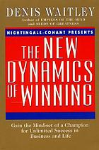 The new dynamics of winning : gain the mind-set of a champion for unlimited success in business and life