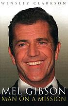 Mel Gibson : man on a mission